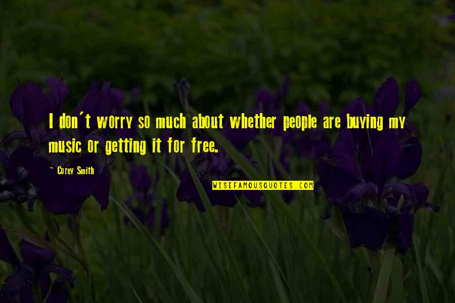 Don't Worry I Am With You Quotes By Corey Smith: I don't worry so much about whether people
