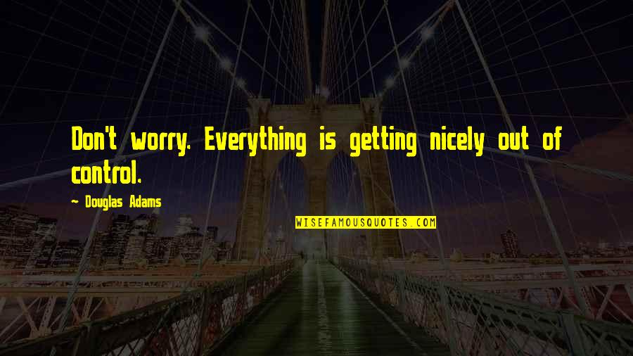 Don't Worry I Am With You Quotes By Douglas Adams: Don't worry. Everything is getting nicely out of