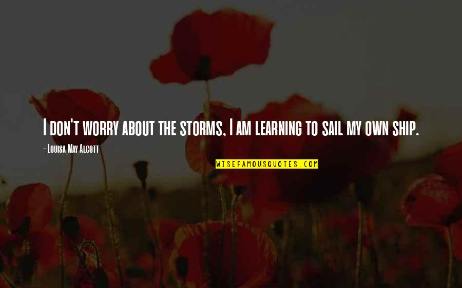 Don't Worry I Am With You Quotes By Louisa May Alcott: I don't worry about the storms, I am