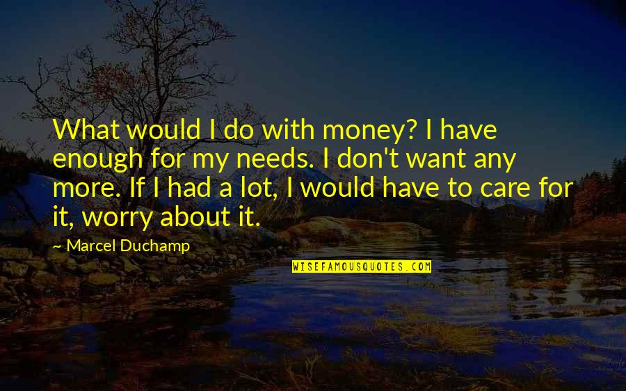Don't Worry I Am With You Quotes By Marcel Duchamp: What would I do with money? I have