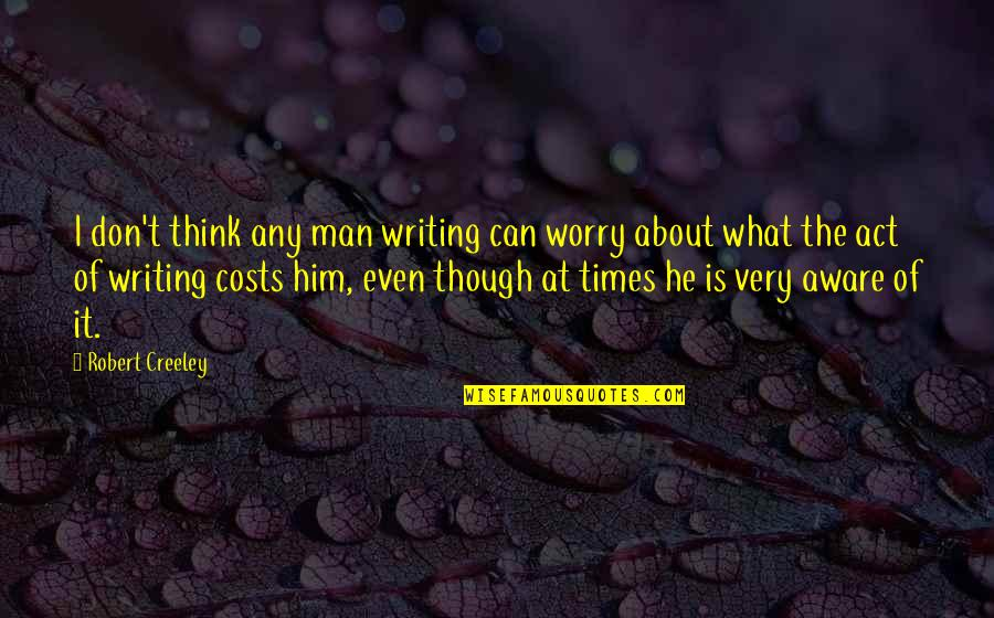 Don't Worry I Am With You Quotes By Robert Creeley: I don't think any man writing can worry