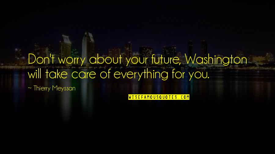 Don't Worry I Am With You Quotes By Thierry Meyssan: Don't worry about your future, Washington will take