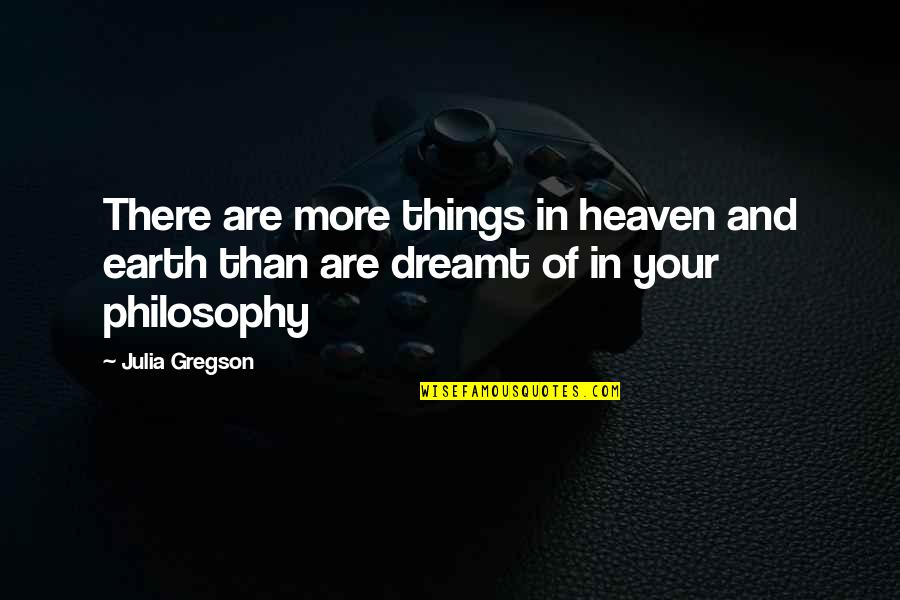 Don't Worry I Wont Leave You Quotes By Julia Gregson: There are more things in heaven and earth