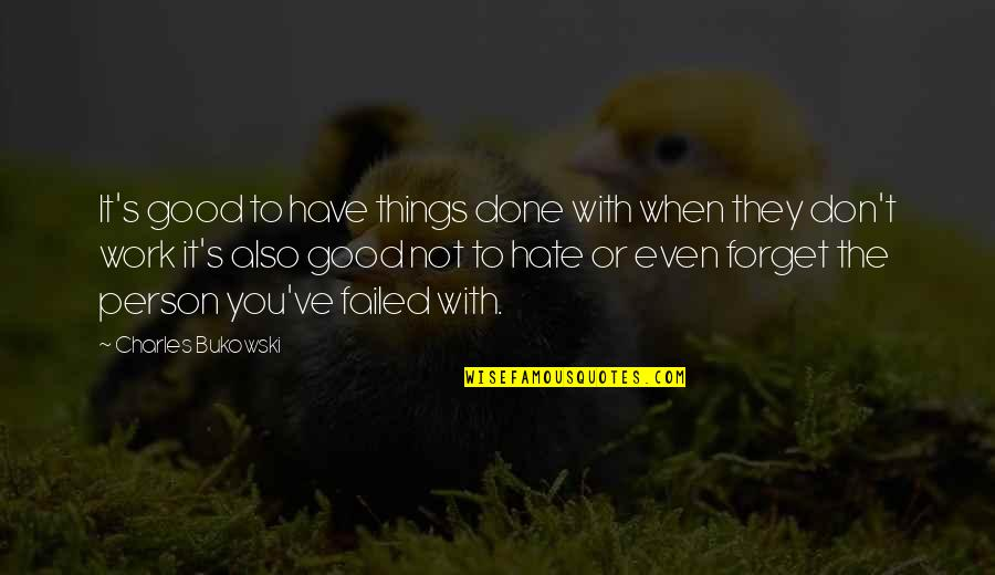 Don't You Hate It Quotes By Charles Bukowski: It's good to have things done with when