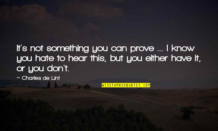 Don't You Hate It Quotes By Charles De Lint: It's not something you can prove ... I