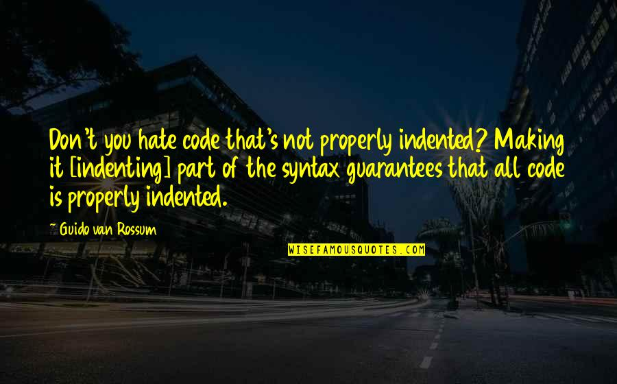 Don't You Hate It Quotes By Guido Van Rossum: Don't you hate code that's not properly indented?