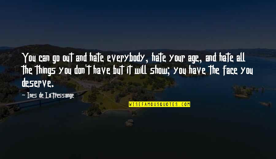 Don't You Hate It Quotes By Ines De La Fressange: You can go out and hate everybody, hate