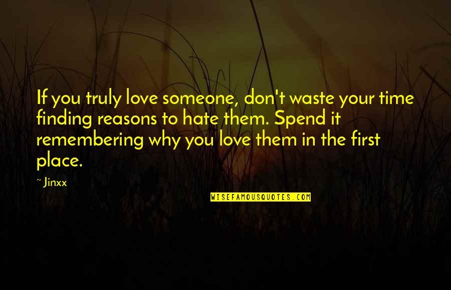 Don't You Hate It Quotes By Jinxx: If you truly love someone, don't waste your