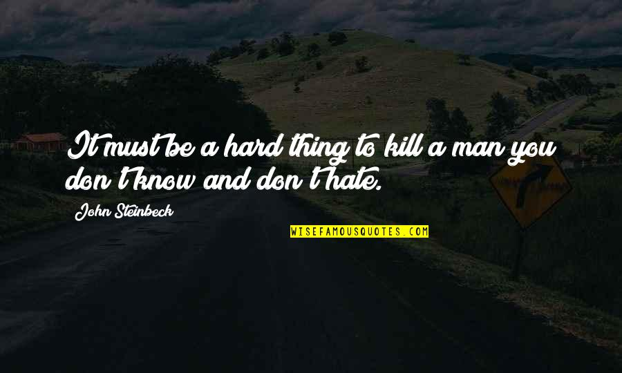 Don't You Hate It Quotes By John Steinbeck: It must be a hard thing to kill