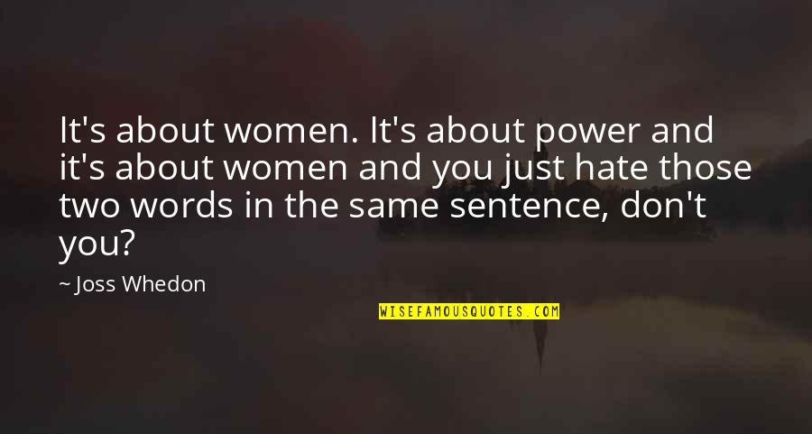 Don't You Hate It Quotes By Joss Whedon: It's about women. It's about power and it's