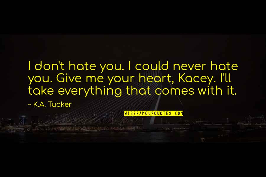 Don't You Hate It Quotes By K.A. Tucker: I don't hate you. I could never hate