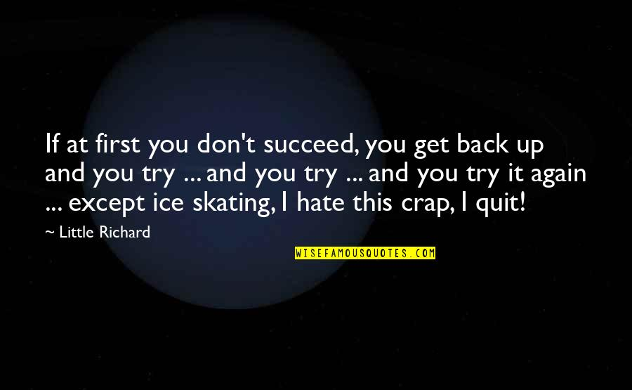 Don't You Hate It Quotes By Little Richard: If at first you don't succeed, you get