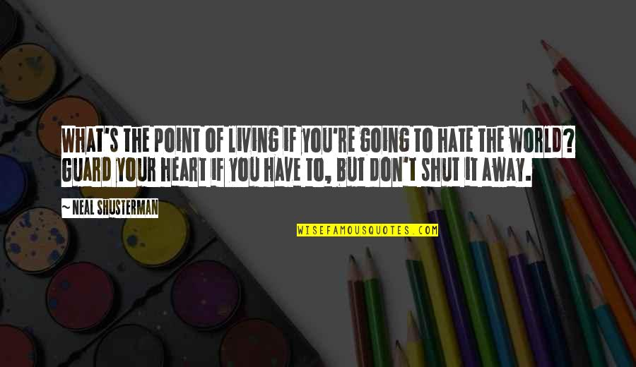 Don't You Hate It Quotes By Neal Shusterman: What's the point of living if you're going