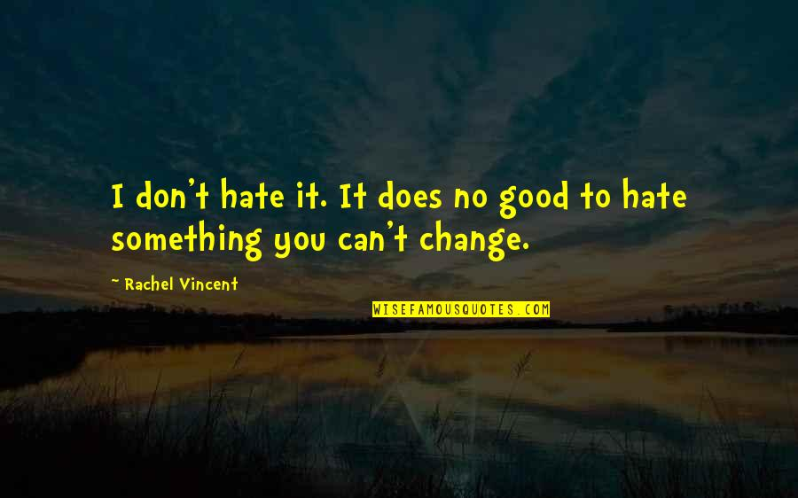 Don't You Hate It Quotes By Rachel Vincent: I don't hate it. It does no good