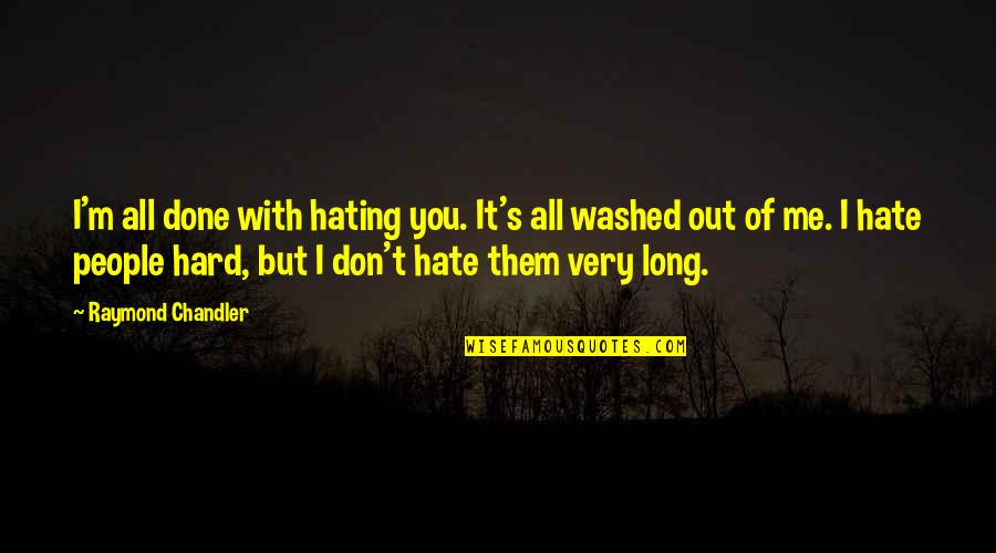 Don't You Hate It Quotes By Raymond Chandler: I'm all done with hating you. It's all