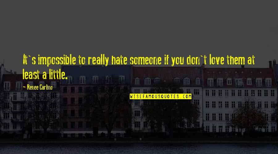 Don't You Hate It Quotes By Renee Carlino: It's impossible to really hate someone if you