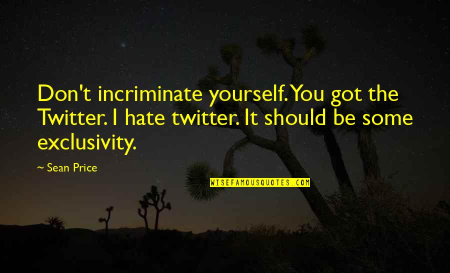 Don't You Hate It Quotes By Sean Price: Don't incriminate yourself. You got the Twitter. I