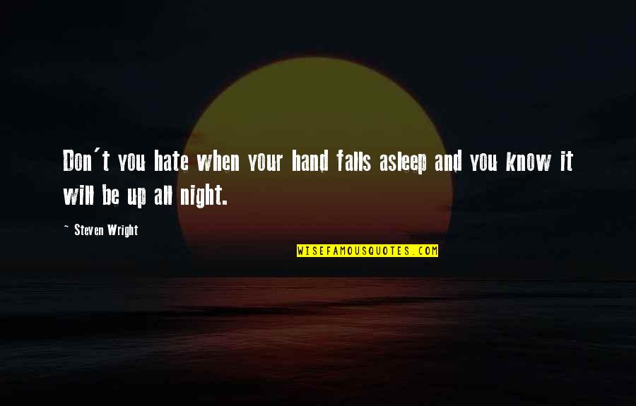 Don't You Hate It Quotes By Steven Wright: Don't you hate when your hand falls asleep