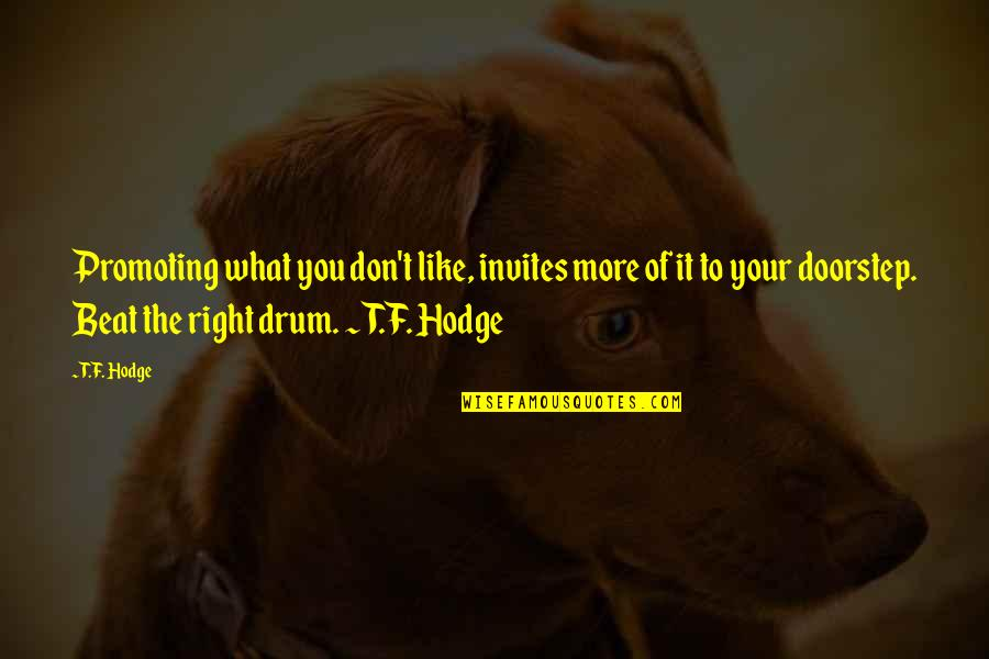Don't You Hate It Quotes By T.F. Hodge: Promoting what you don't like, invites more of