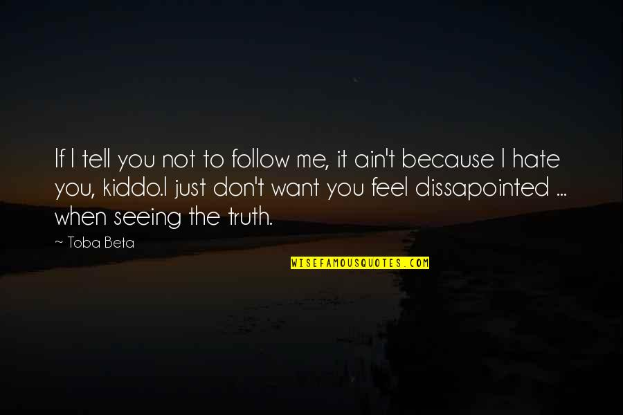 Don't You Hate It Quotes By Toba Beta: If I tell you not to follow me,