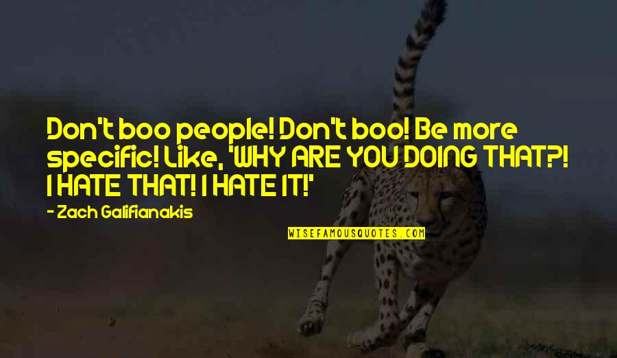 Don't You Hate It Quotes By Zach Galifianakis: Don't boo people! Don't boo! Be more specific!