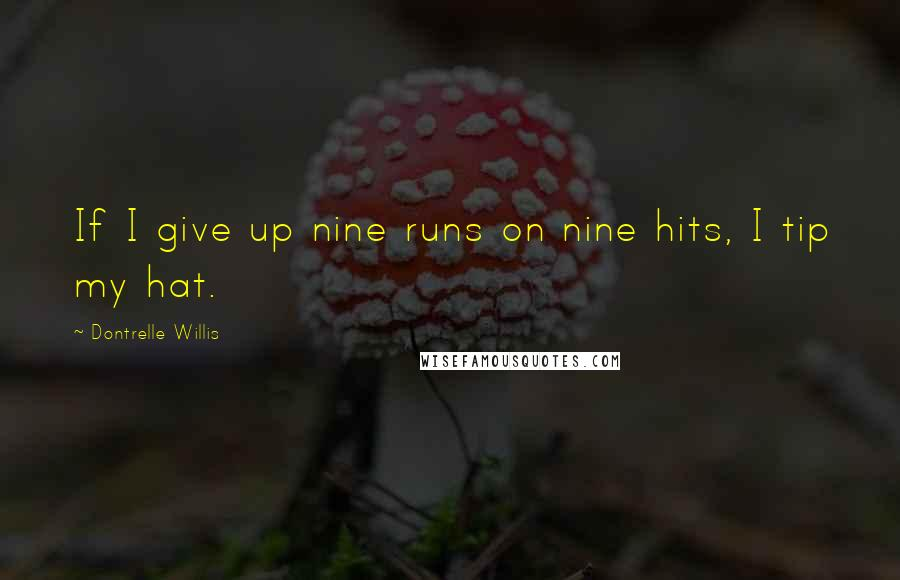 Dontrelle Willis quotes: If I give up nine runs on nine hits, I tip my hat.