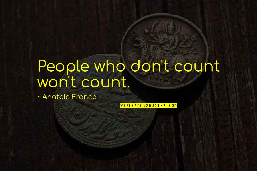 Don'ts Quotes By Anatole France: People who don't count won't count.