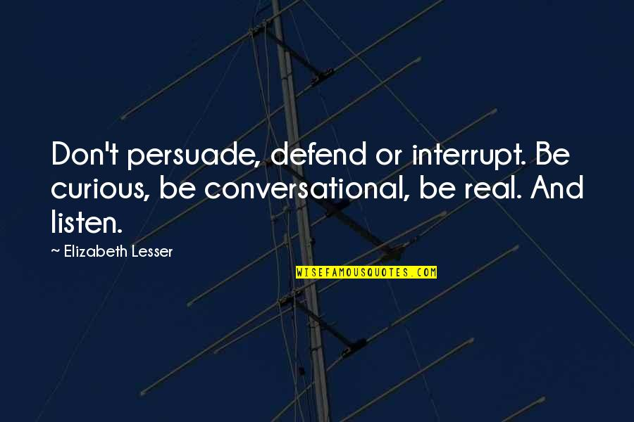 Don'ts Quotes By Elizabeth Lesser: Don't persuade, defend or interrupt. Be curious, be