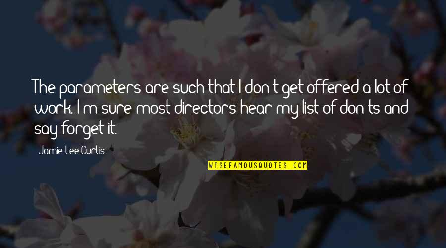 Don'ts Quotes By Jamie Lee Curtis: The parameters are such that I don't get