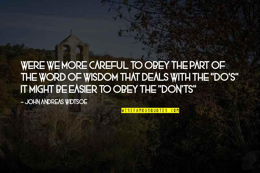 Don'ts Quotes By John Andreas Widtsoe: Were we more careful to obey the part
