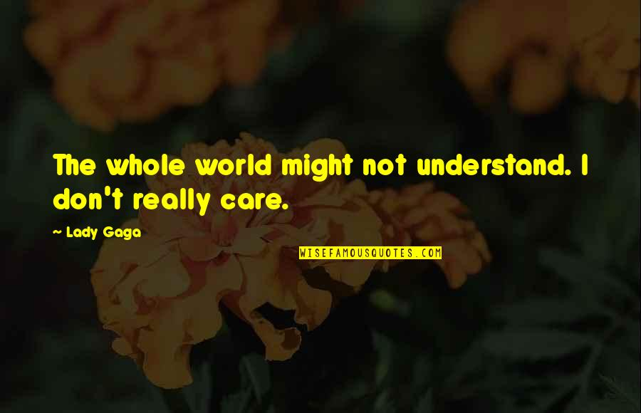 Don'ts Quotes By Lady Gaga: The whole world might not understand. I don't