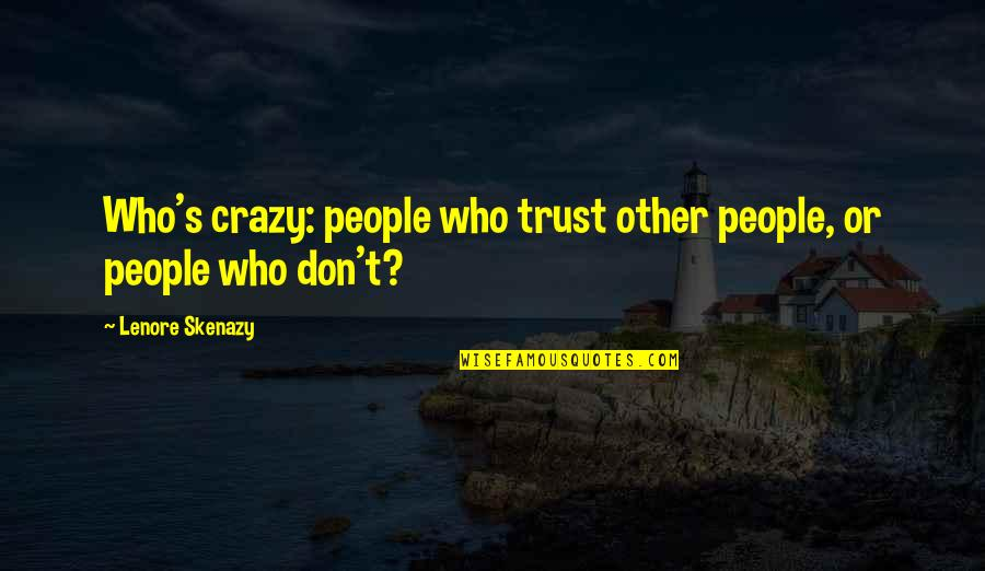 Don'ts Quotes By Lenore Skenazy: Who's crazy: people who trust other people, or