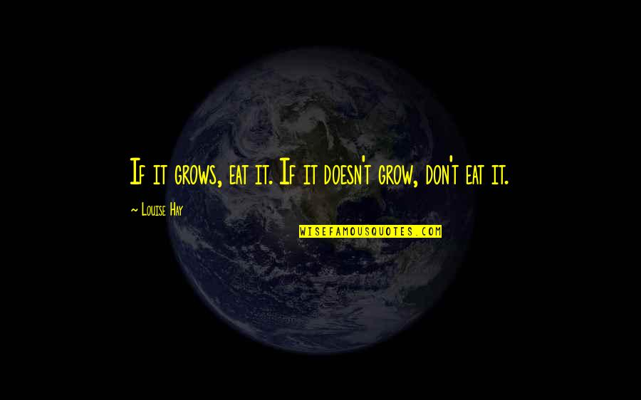 Don'ts Quotes By Louise Hay: If it grows, eat it. If it doesn't