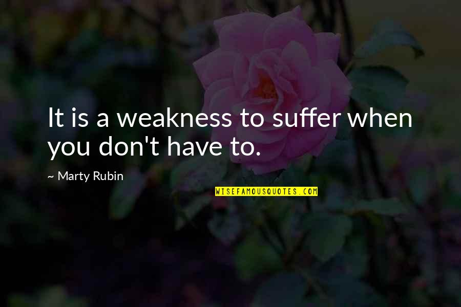 Don'ts Quotes By Marty Rubin: It is a weakness to suffer when you