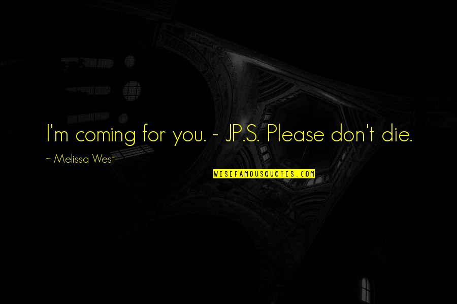 Don'ts Quotes By Melissa West: I'm coming for you. - JP.S. Please don't