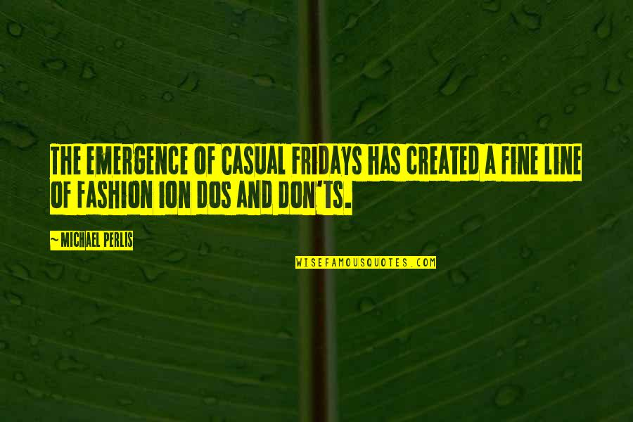Don'ts Quotes By Michael Perlis: The emergence of Casual Fridays has created a