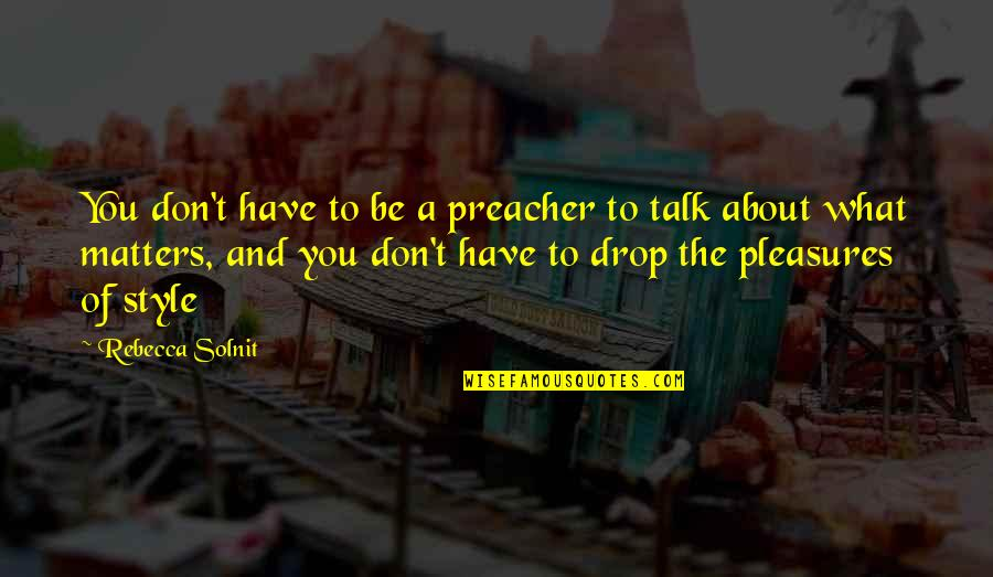 Don'ts Quotes By Rebecca Solnit: You don't have to be a preacher to