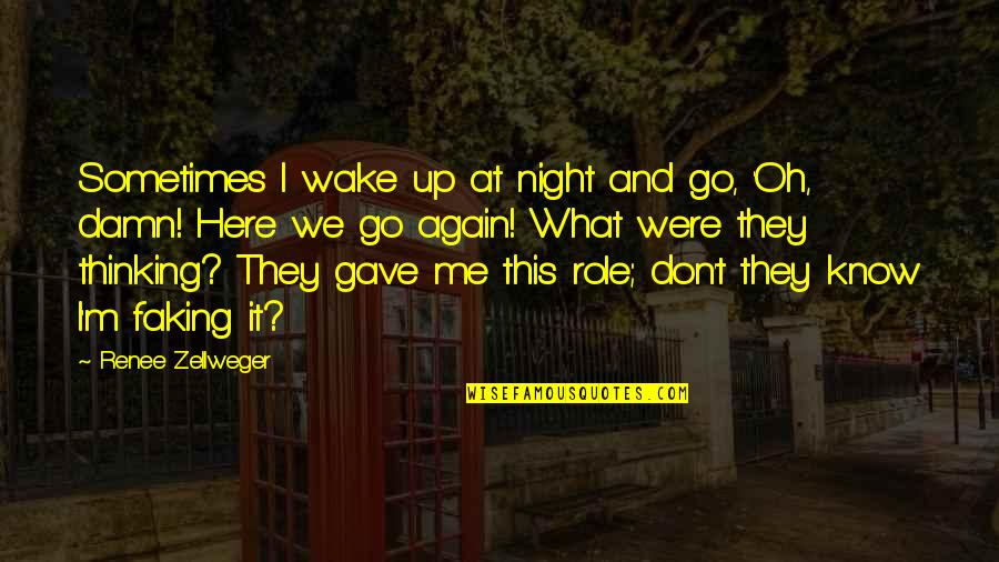 Don'ts Quotes By Renee Zellweger: Sometimes I wake up at night and go,