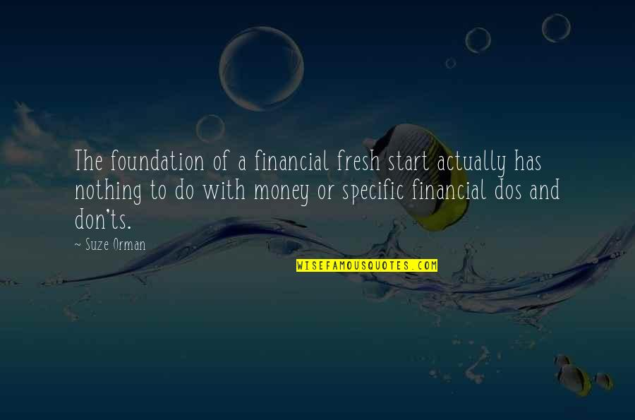 Don'ts Quotes By Suze Orman: The foundation of a financial fresh start actually