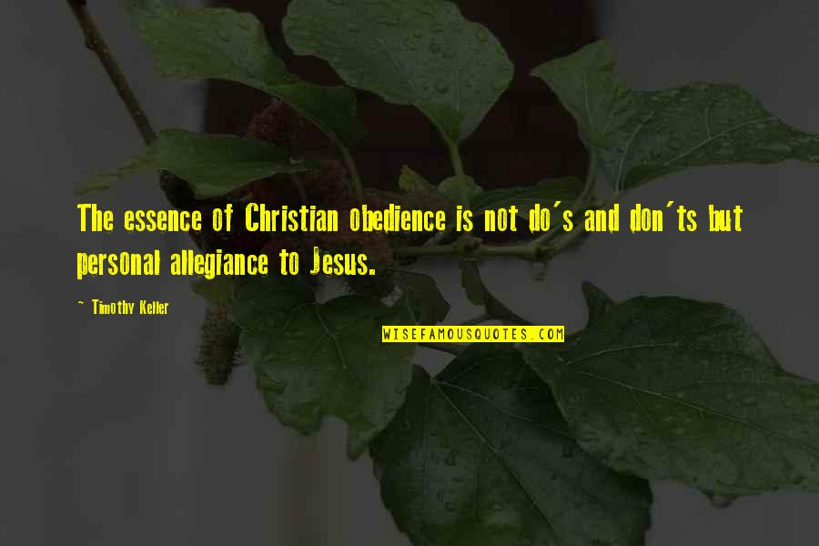 Don'ts Quotes By Timothy Keller: The essence of Christian obedience is not do's
