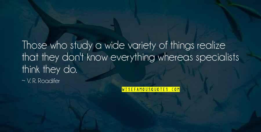 Don'ts Quotes By V. R. Roadifer: Those who study a wide variety of things