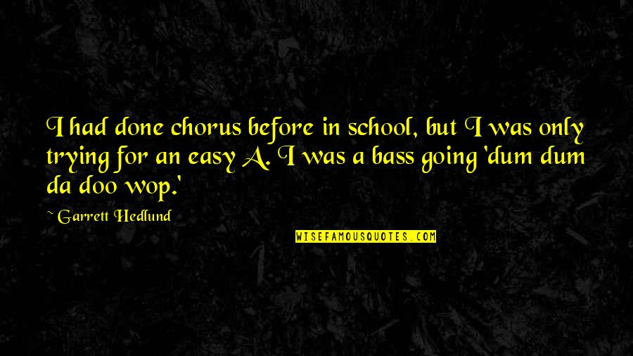 Doo Wop Quotes By Garrett Hedlund: I had done chorus before in school, but