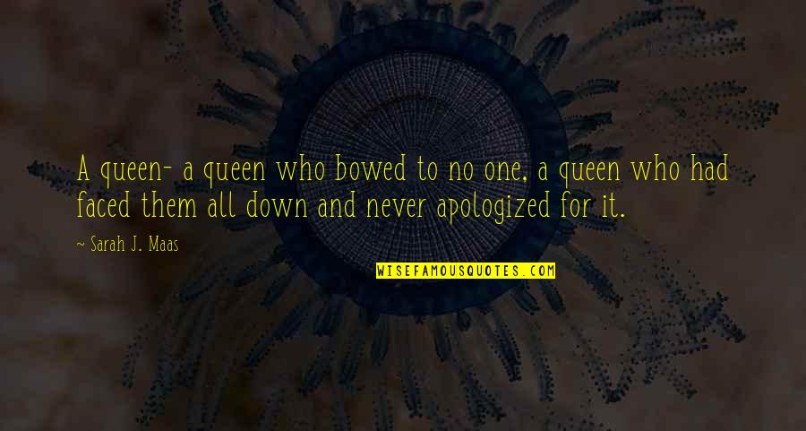 Doo Wop Quotes By Sarah J. Maas: A queen- a queen who bowed to no