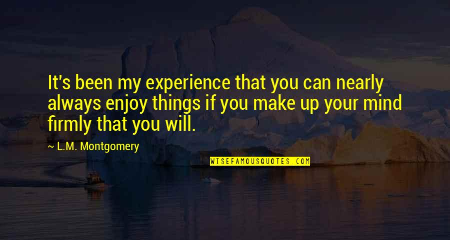 Doomed Palahniuk Quotes By L.M. Montgomery: It's been my experience that you can nearly