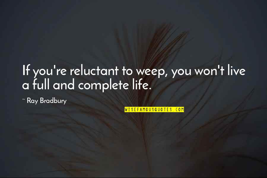 Doomed Palahniuk Quotes By Ray Bradbury: If you're reluctant to weep, you won't live