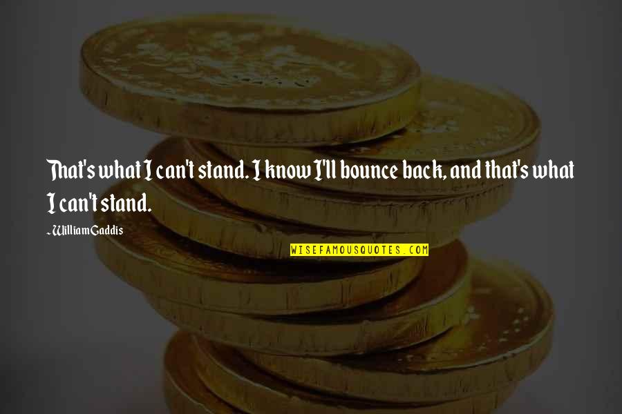 Doomsday Book Robot Quotes By William Gaddis: That's what I can't stand. I know I'll