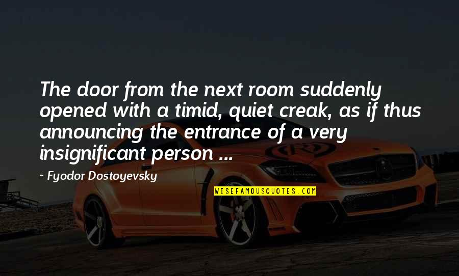 Door Entrance Quotes By Fyodor Dostoyevsky: The door from the next room suddenly opened