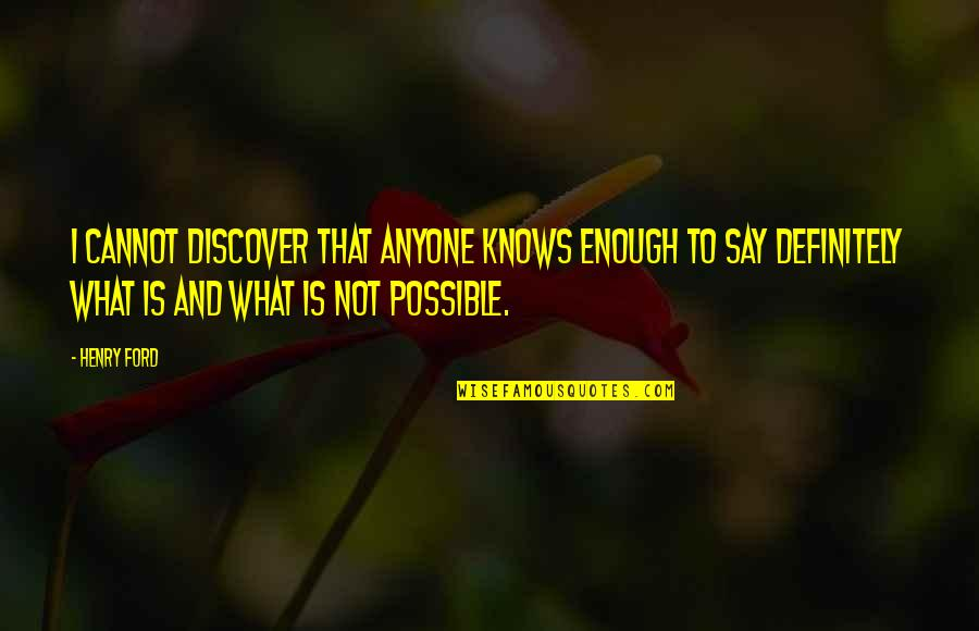 Doors Goodreads Quotes By Henry Ford: I cannot discover that anyone knows enough to