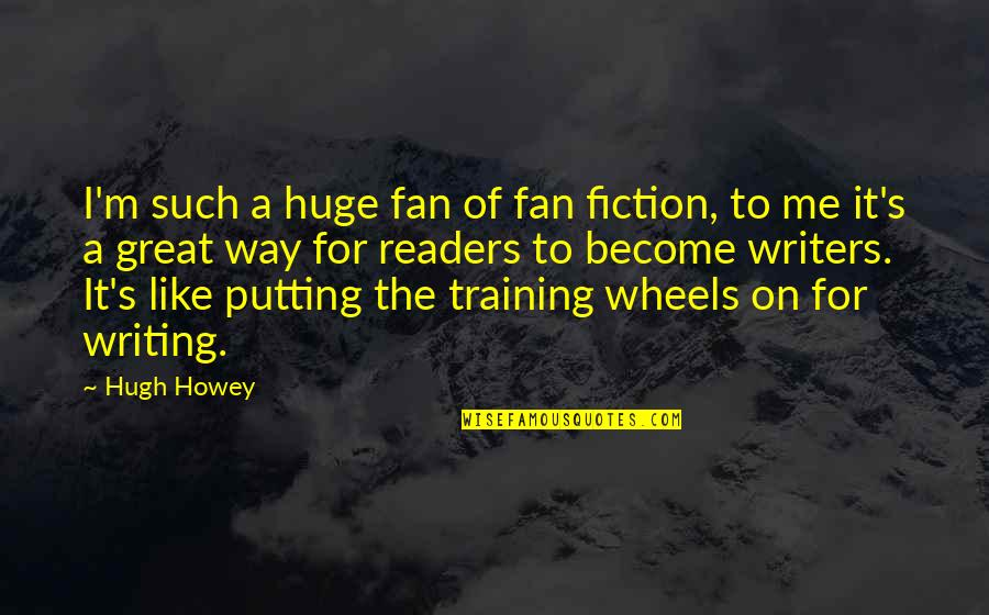 Doors Goodreads Quotes By Hugh Howey: I'm such a huge fan of fan fiction,