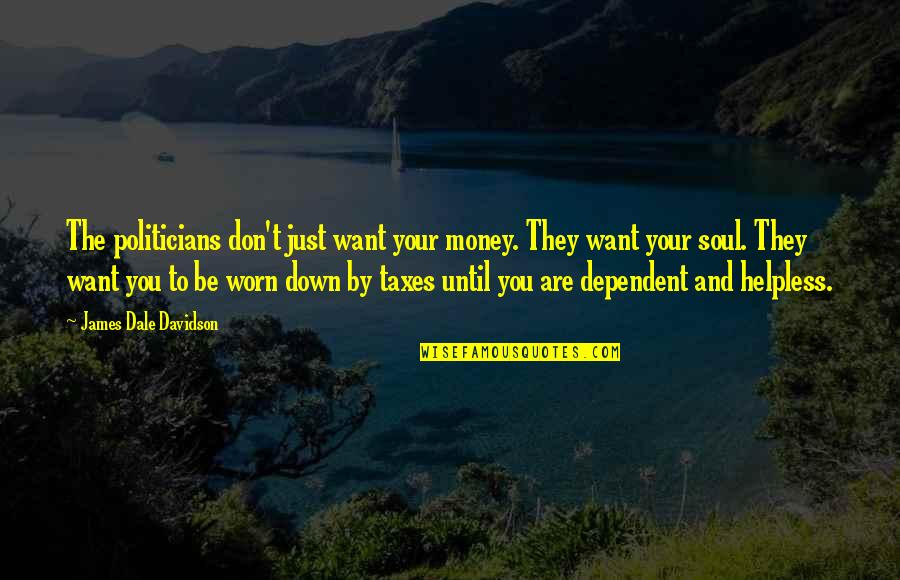 Doors Goodreads Quotes By James Dale Davidson: The politicians don't just want your money. They